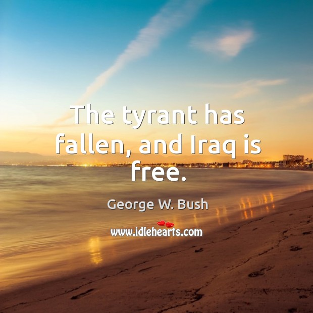 The tyrant has fallen, and iraq is free. Image