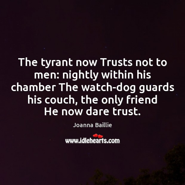 The tyrant now Trusts not to men: nightly within his chamber The Image