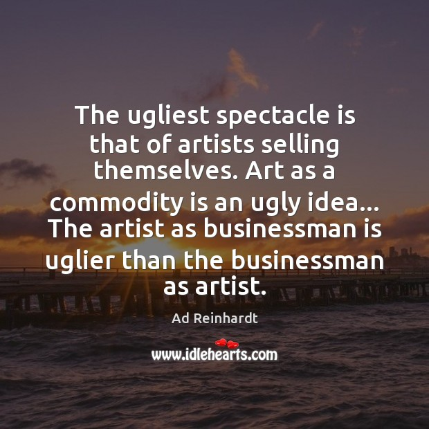 Image, The ugliest spectacle is that of artists selling themselves. Art as a