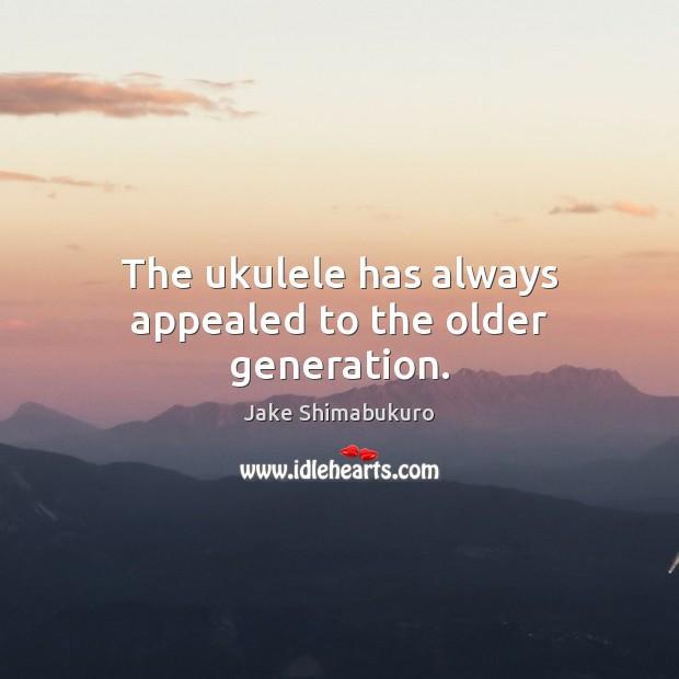 The ukulele has always appealed to the older generation. Image