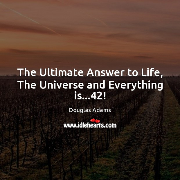 Image, The Ultimate Answer to Life, The Universe and Everything is…42!
