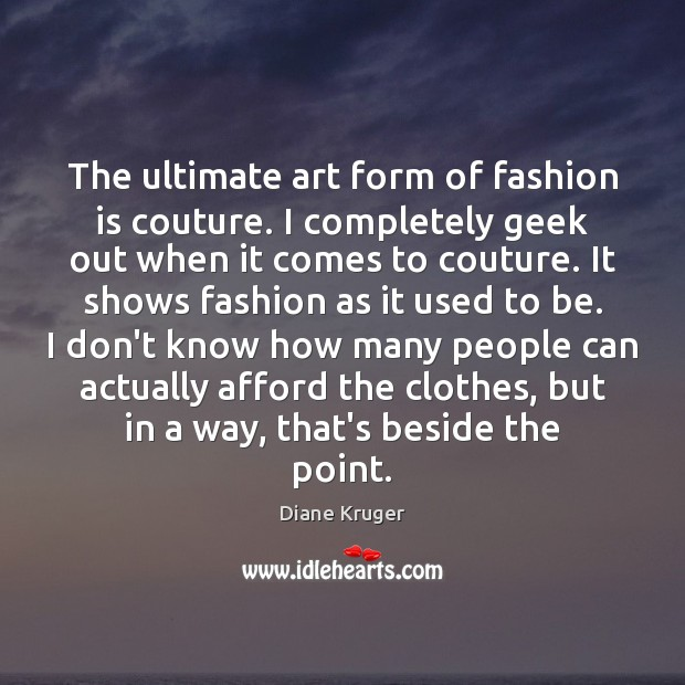 The ultimate art form of fashion is couture. I completely geek out Image