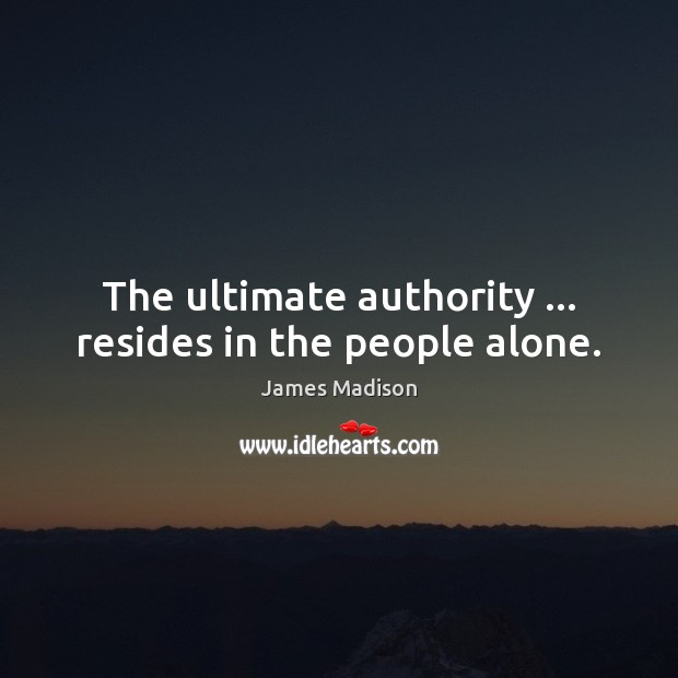 The ultimate authority … resides in the people alone. Image