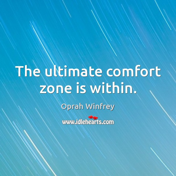 Image, The ultimate comfort zone is within.