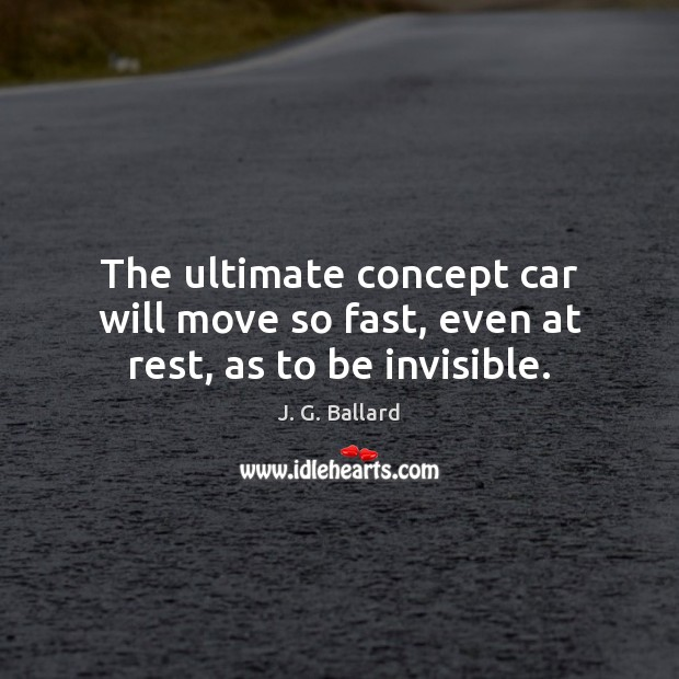 The ultimate concept car will move so fast, even at rest, as to be invisible. Image