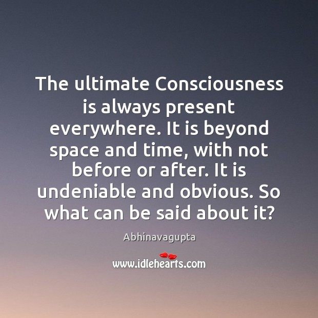 Image, The ultimate Consciousness is always present everywhere. It is beyond space and