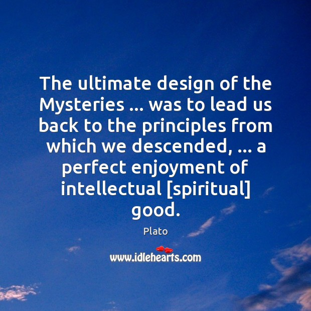 The ultimate design of the Mysteries … was to lead us back to Image