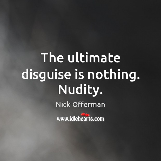 The ultimate disguise is nothing. Nudity. Nick Offerman Picture Quote