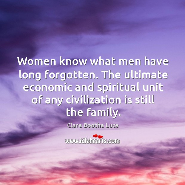 The ultimate economic and spiritual unit of any civilization is still the family. Image