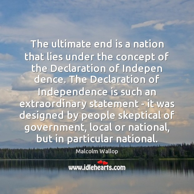 The ultimate end is a nation that lies under the concept of Independence Quotes Image