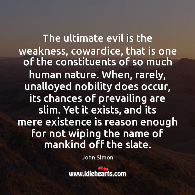 The ultimate evil is the weakness, cowardice, that is one of the Image