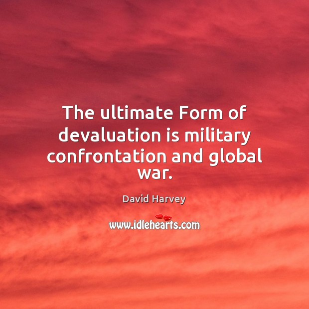 Image, The ultimate Form of devaluation is military confrontation and global war.