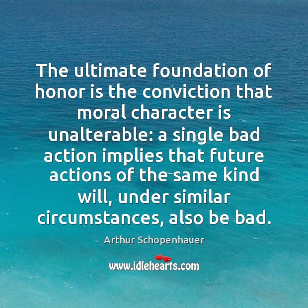 Image, The ultimate foundation of honor is the conviction that moral character is