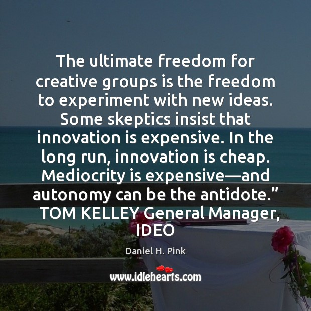 The ultimate freedom for creative groups is the freedom to experiment with Innovation Quotes Image