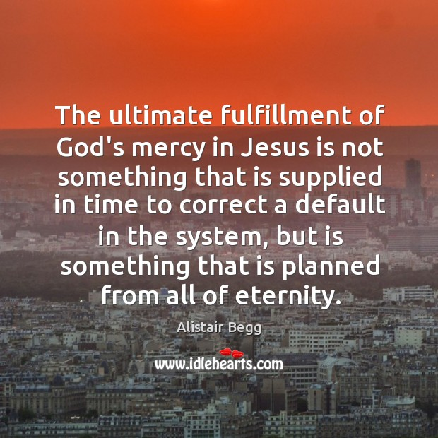 The ultimate fulfillment of God's mercy in Jesus is not something that Image