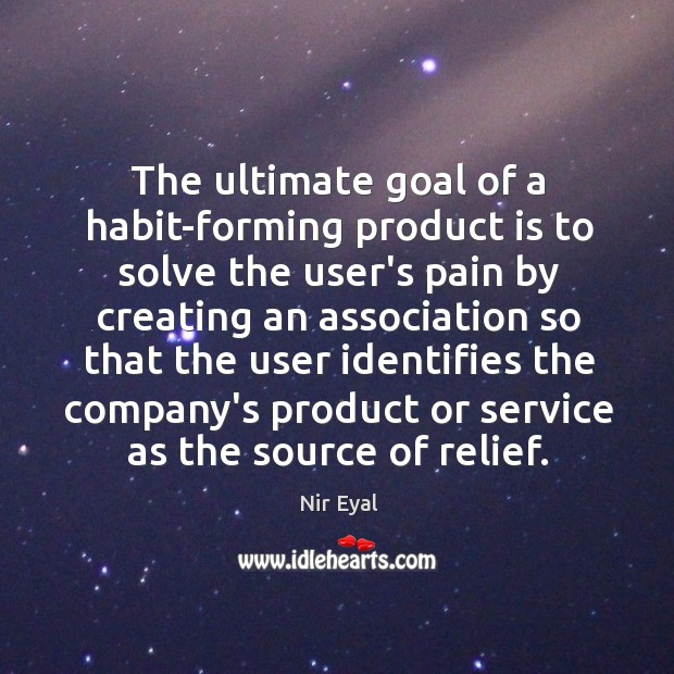 Image, The ultimate goal of a habit-forming product is to solve the user's