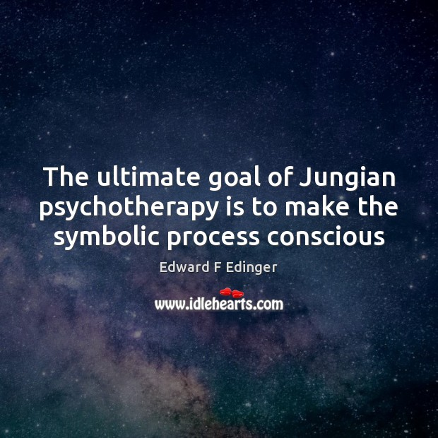 The ultimate goal of Jungian psychotherapy is to make the symbolic process conscious Image