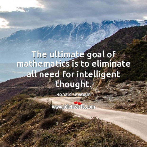 Image, The ultimate goal of mathematics is to eliminate all need for intelligent thought.