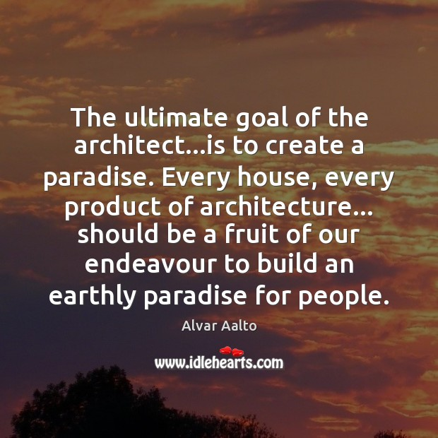 Image, The ultimate goal of the architect…is to create a paradise. Every
