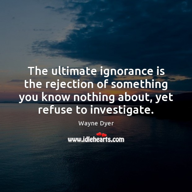 Image, The ultimate ignorance is the rejection of something you know nothing about,