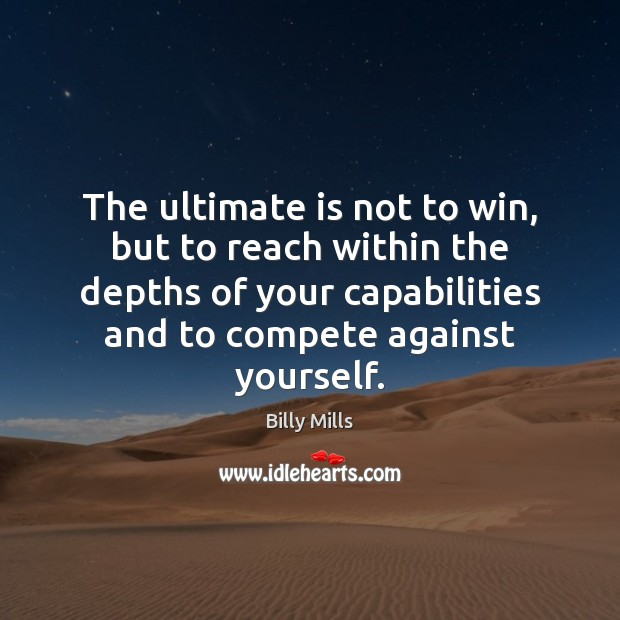 The ultimate is not to win, but to reach within the depths Image