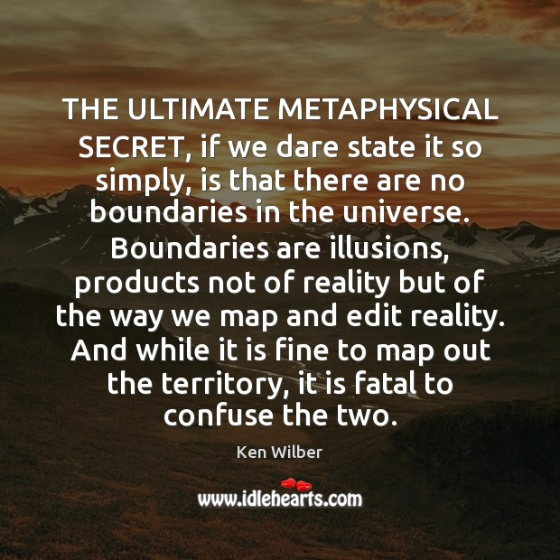 THE ULTIMATE METAPHYSICAL SECRET, if we dare state it so simply, is Reality Quotes Image