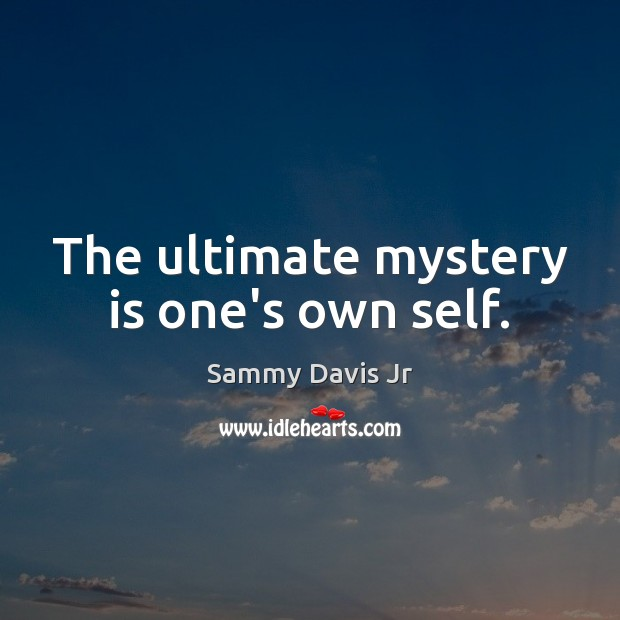 Image, The ultimate mystery is one's own self.