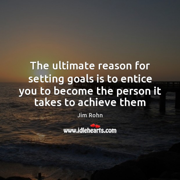 Image, The ultimate reason for setting goals is to entice you to become