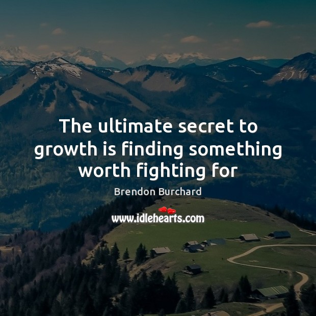 The ultimate secret to growth is finding something worth fighting for Image