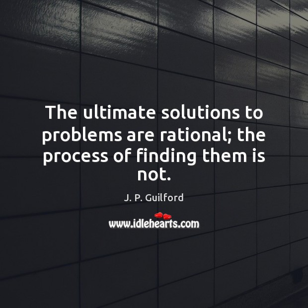 The ultimate solutions to problems are rational; the process of finding them is not. Image