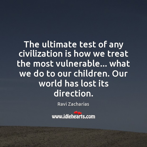The ultimate test of any civilization is how we treat the most Ravi Zacharias Picture Quote
