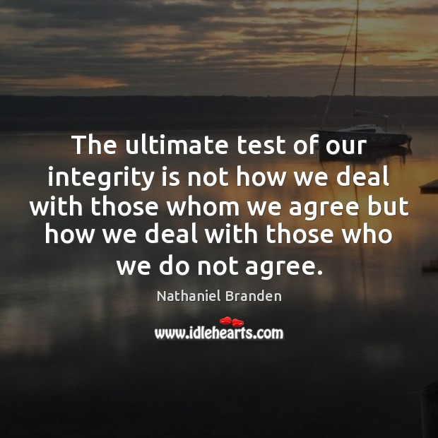The ultimate test of our integrity is not how we deal with Nathaniel Branden Picture Quote