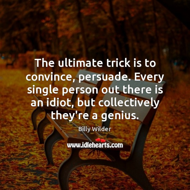 Image, The ultimate trick is to convince, persuade. Every single person out there