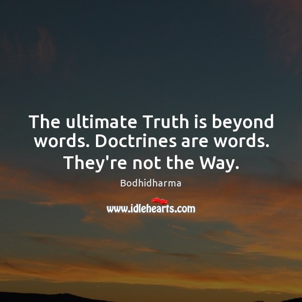The ultimate Truth is beyond words. Doctrines are words. They're not the Way. Bodhidharma Picture Quote
