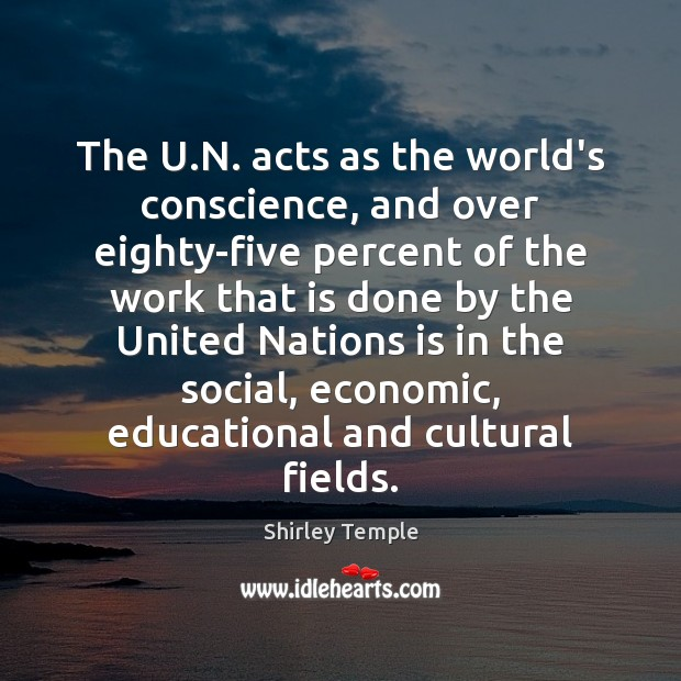 The U.N. acts as the world's conscience, and over eighty-five percent Image