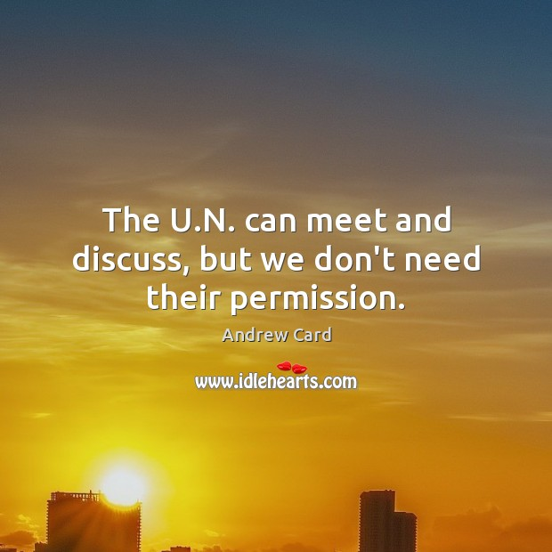 Image, The U.N. can meet and discuss, but we don't need their permission.