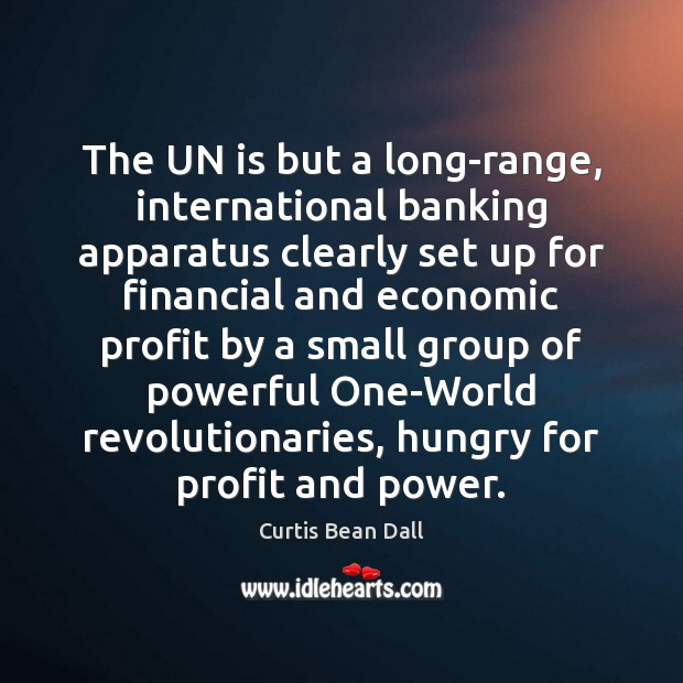 The UN is but a long-range, international banking apparatus clearly set up Image