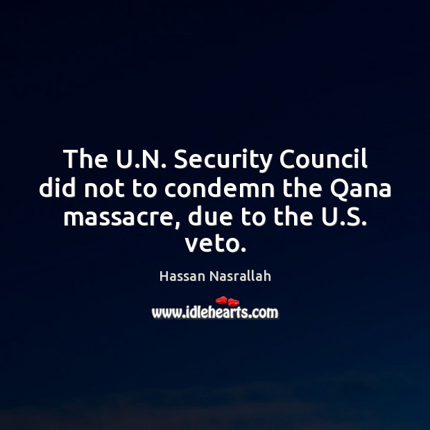 The U.N. Security Council did not to condemn the Qana massacre, due to the U.S. veto. Image