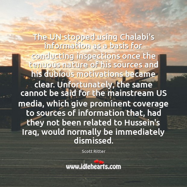 The UN stopped using Chalabi's information as a basis for conducting inspections Scott Ritter Picture Quote