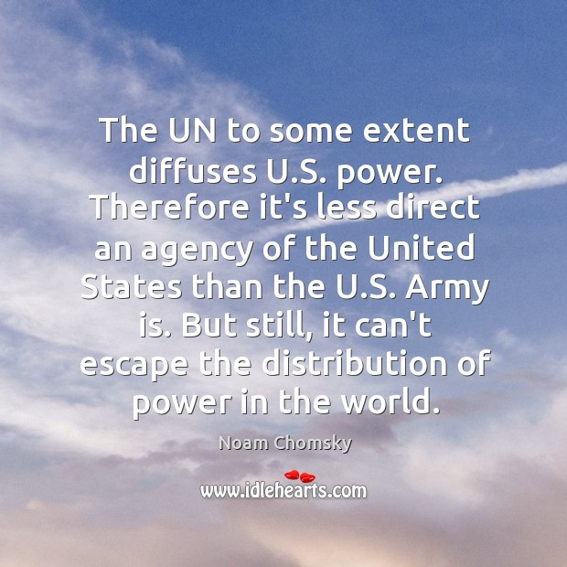 The UN to some extent diffuses U.S. power. Therefore it's less Image