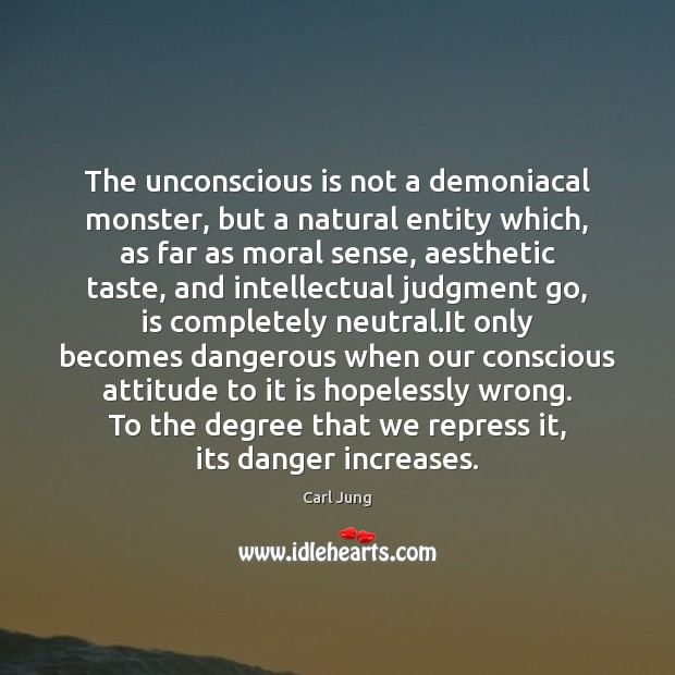 The unconscious is not a demoniacal monster, but a natural entity which, Carl Jung Picture Quote
