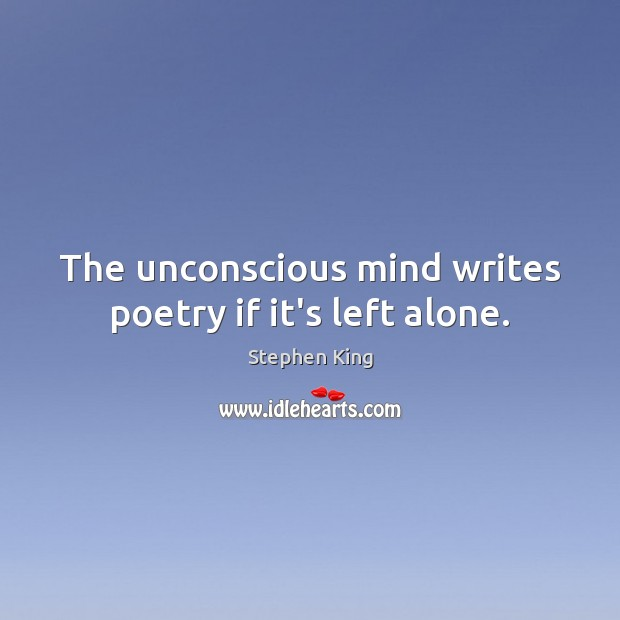 The unconscious mind writes poetry if it's left alone. Image