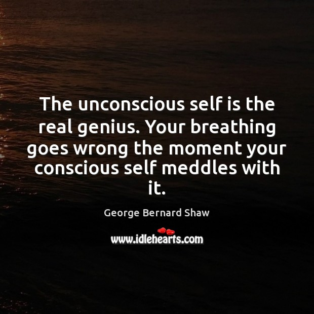 Image, The unconscious self is the real genius. Your breathing goes wrong the