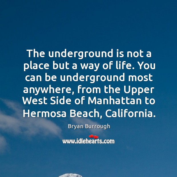 Image, The underground is not a place but a way of life. You