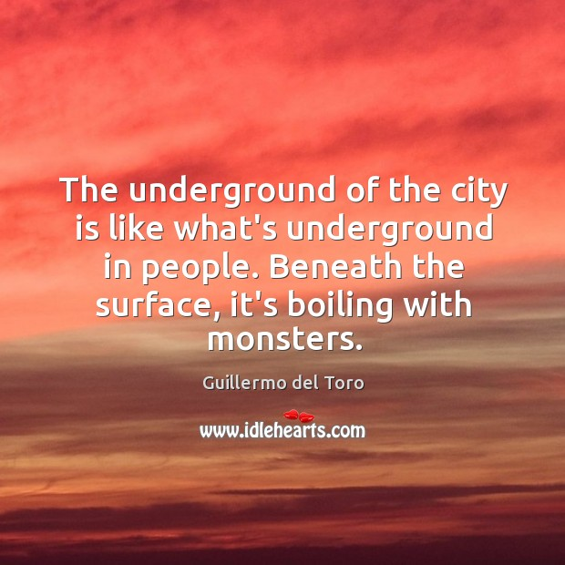 The underground of the city is like what's underground in people. Beneath Image