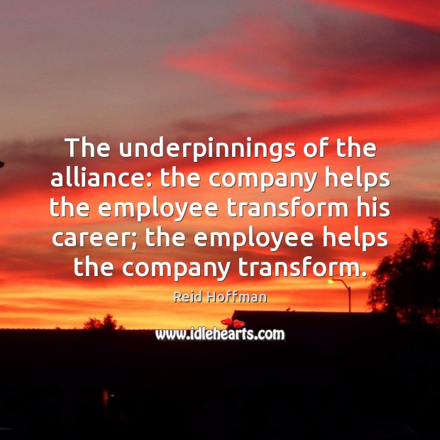 The underpinnings of the alliance: the company helps the employee transform his Reid Hoffman Picture Quote