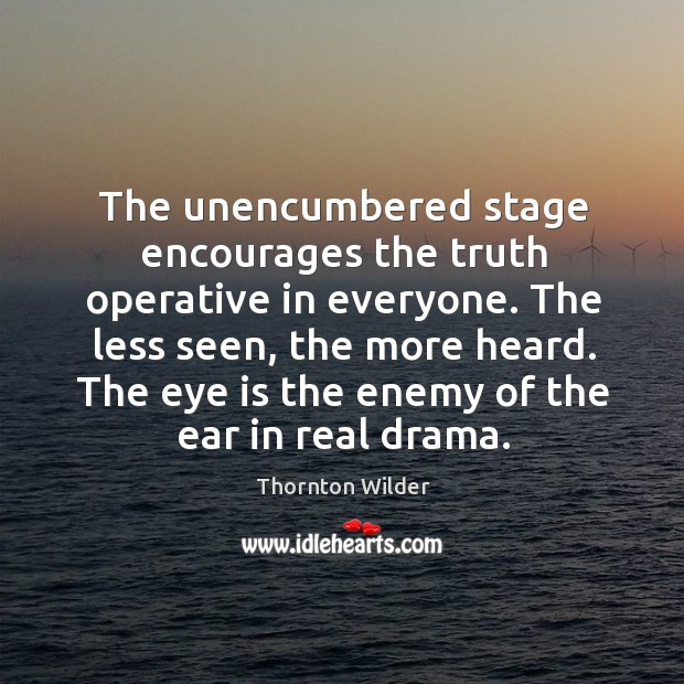 The unencumbered stage encourages the truth operative in everyone. Image