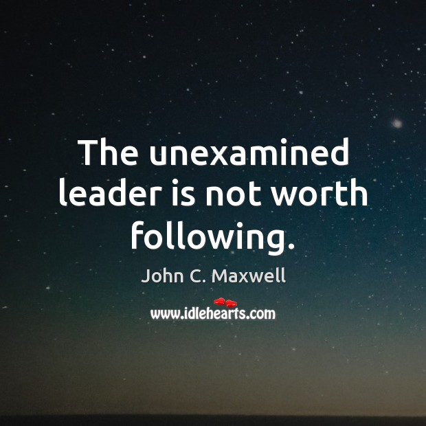 The unexamined leader is not worth following. Image