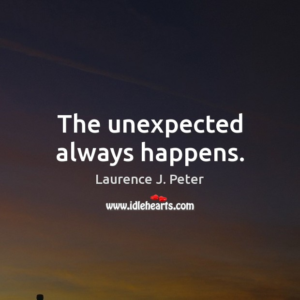 The unexpected always happens. Image