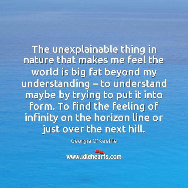 The unexplainable thing in nature that makes me feel the world is World Quotes Image